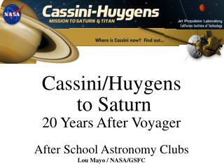 Cassini/Huygens  to Saturn 20 Years After Voyager After School Astronomy Clubs