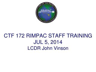 CTF 172 RIMPAC STAFF  TRAINING JUL 5, 2014 LCDR John Vinson
