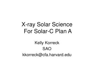 X-ray Solar Science  For Solar-C Plan A