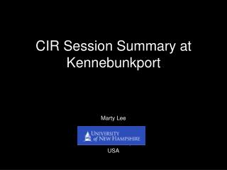 CIR Session Summary at Kennebunkport