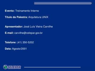 Evento:  Treinamento Interno Título da Palestra:  Arquitetura UNIX