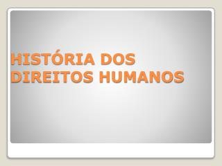 HISTÓRIA DOS DIREITOS HUMANOS