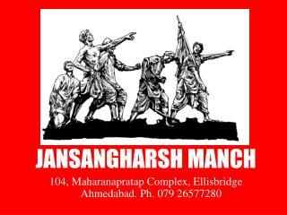 JANSANGHARSH MANCH 104, Maharanapratap Complex, Ellisbridge Ahmedabad. Ph. 079 26577280