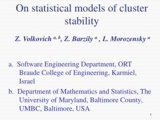 On statistical models of cluster stability Z. Volkovich  a, b , Z. Barzily  a  , L. Morozensky  a