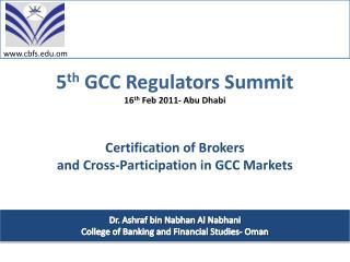 5 th  GCC Regulators Summit 16 th  Feb 2011- Abu Dhabi
