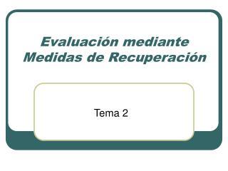 Evaluación mediante Medidas de Recuperación