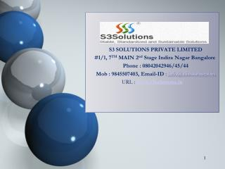 S3 SOLUTIONS PRIVATE LIMITED     #1/1, 7 TH  MAIN 2 nd  Stage  Indira  Nagar Bangalore
