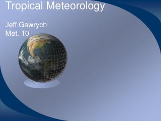 Tropical Meteorology Jeff Gawrych Met. 10