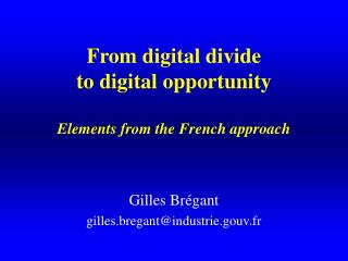 From digital divide to digital opportunity Elements from the French approach