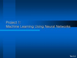 Project 1: Machine Learning Using Neural Networks