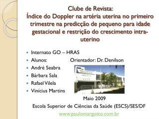 Internato GO – HRAS Alunos:                Orientador: Dr. Denilson André Seabra Bárbara Sala