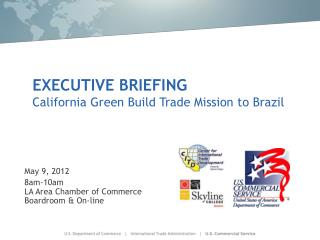 EXECUTIVE BRIEFING California Green Build Trade Mission to Brazil