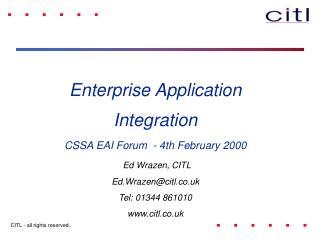 Enterprise Application Integration CSSA EAI Forum  - 4th February 2000 Ed Wrazen, CITL