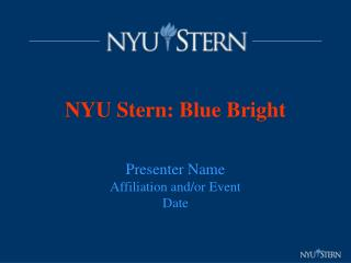 NYU Stern: Blue Bright Presenter Name Affiliation and/or Event Date