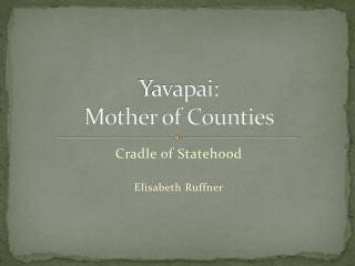 Yavapai: Mother of Counties