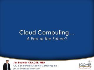 Cloud Computing… A Fad or the Future?