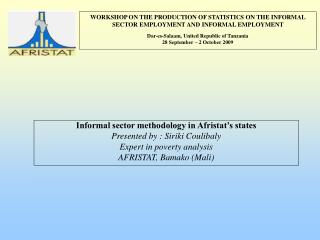 Informal sector methodology in Afristat's states Presented by : Siriki Coulibaly