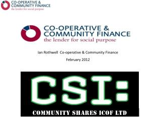 Ian Rothwell  Co-operative & Community Finance February 2012