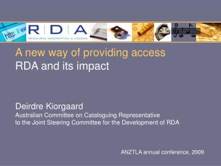 A new way of providing access RDA and its impact       Deirdre Kiorgaard Australian Committee on Cataloguing Representat