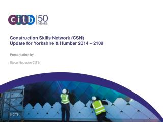 Construction Skills Network (CSN)   Update for Yorkshire & Humber 2014 – 2108