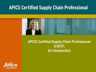 APICS Certified Supply Chain Professional (CSCP) An Introduction