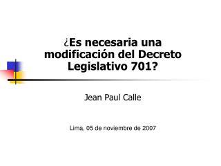 ¿ Es necesaria una modificación del Decreto Legislativo 701? Jean Paul Calle