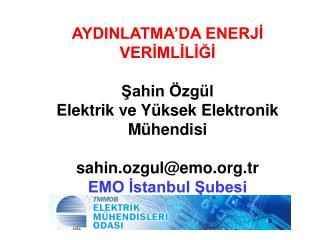 AYDINLATMA'DA ENERJİ VERİMLİLİĞİ  Şahin Özgül Elektrik ve Yüksek Elektronik Mühendisi