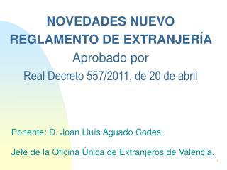 NOVEDADES NUEVO REGLAMENTO DE EXTRANJERÍA  Aprobado por Real Decreto 557/2011, de 20 de abril