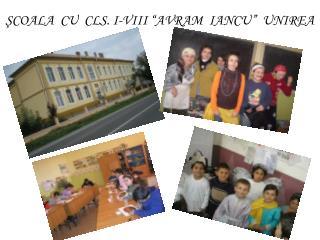 """ŞCOALA  CU  CLS. I-VIII """"AVRAM  IANCU""""  UNIREA"""
