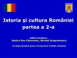 Istoria  şi cultura  Rom â ni ei  partea a 2-a