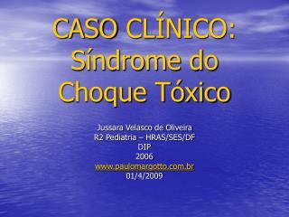 CASO CLÍNICO: Síndrome do Choque Tóxico