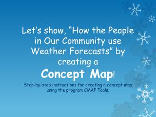 Let�s show, �How the People in Our Community use Weather Forecasts� by creating a   Concept Map !