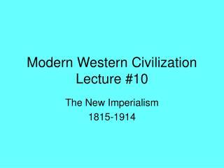 Modern Western Civilization Lecture #10