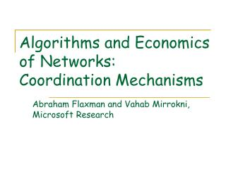 Algorithms and Economics of Networks: Coordination Mechanisms