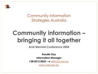 Rosalie Day Information Manager  t 08 8212 8555 – e  rd@cisa.asn.au cisa.asn.au