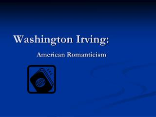 Washington Irving:         American Romanticism