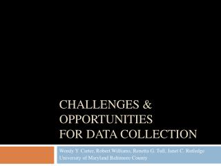 CHALLENGES & OPPORTUNITIES  FOR DATA COLLECTION
