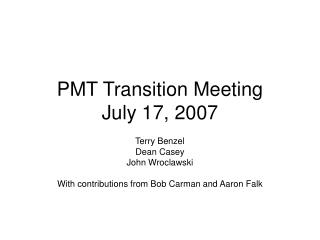 PMT Transition Meeting July 17, 2007