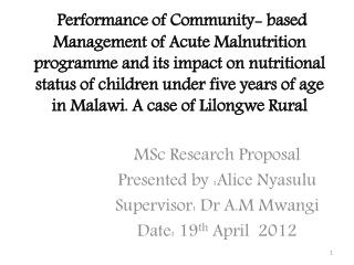 MSc Research  Proposal Presented by :Alice  Nyasulu Supervisor:  Dr  A.M  Mwangi