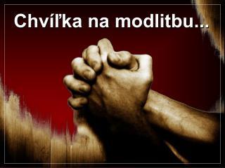 Chv lka na modlitbu...