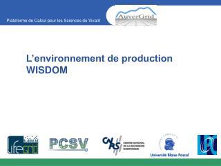 L�environnement de production WISDOM