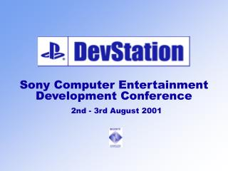 Sony Computer Entertainment Development Conference 2nd - 3rd August 2001