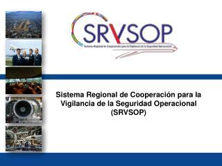 Sistema Regional de Cooperación para la Vigilancia de la Seguridad Operacional (SRVSOP)