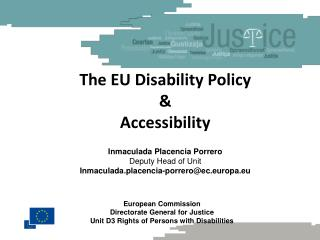 The EU Disability Policy & Accessibility Inmaculada Placencia Porrero Deputy Head of Unit