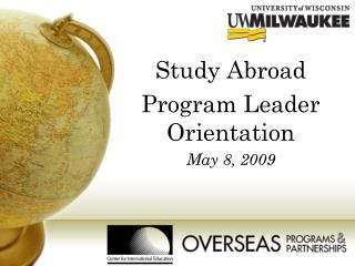 Study Abroad  Program Leader Orientation May 8, 2009