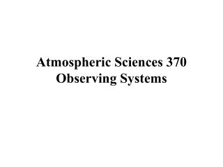 Atmospheric Sciences 370 Observing Systems