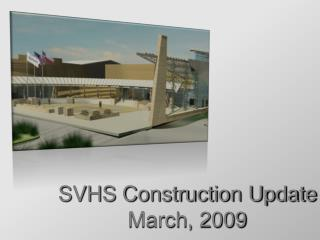 SVHS Construction Update March, 2009