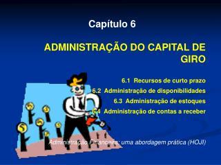 Capítulo 6 ADMINISTRAÇÃO DO CAPITAL DE GIRO 6.1  Recursos de curto prazo