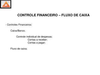 - Controles Financeiros:  Caixa/Banco; Controle individual de despesas; Contas a receber;