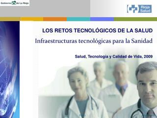 LOS RETOS TECNOLÓGICOS DE LA SALUD Infraestructuras tecnológicas para la Sanidad